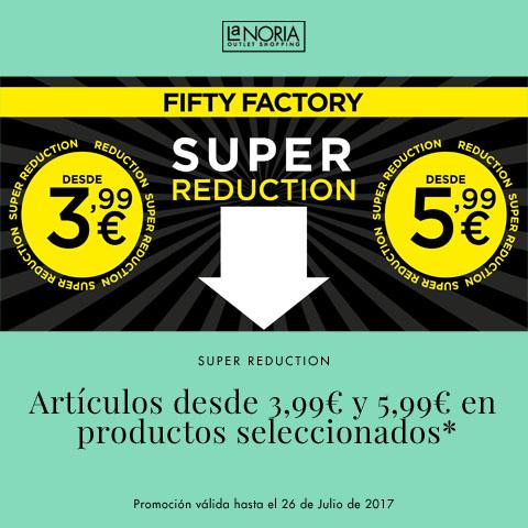 promoción SUPER REDUCTION del outlet de Fifty Factory de La Noria. Artículos desde 3,99€ y 5,99€ en productos seleccionados.